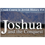 History Crash Course #14: Joshua and Conquest of the Promised Land