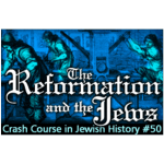 History Crash Course #50: The Reformation and the Jews