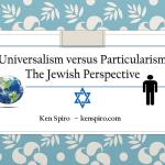 Universalism versus Particularism-The Jewish Perspective